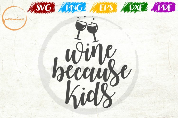 Wine Because Kids Kitchen Quote Art