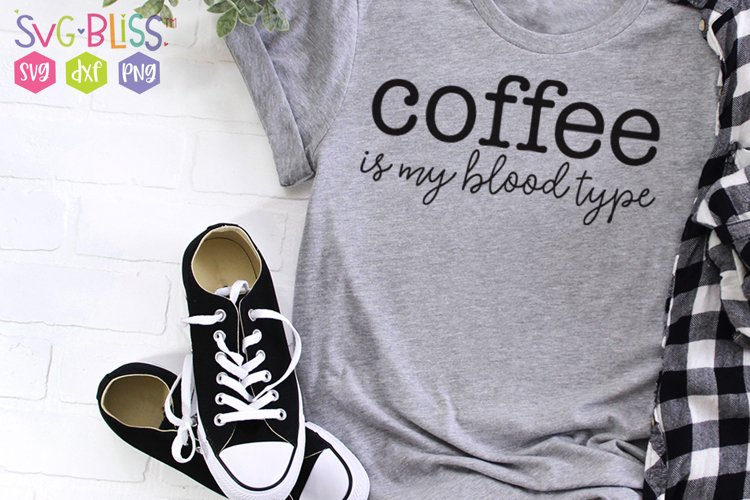 Coffee is my blood type SVG Cut File
