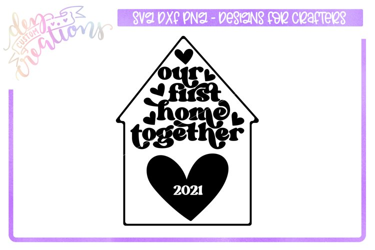 Our First Home Together - SVG for crafters