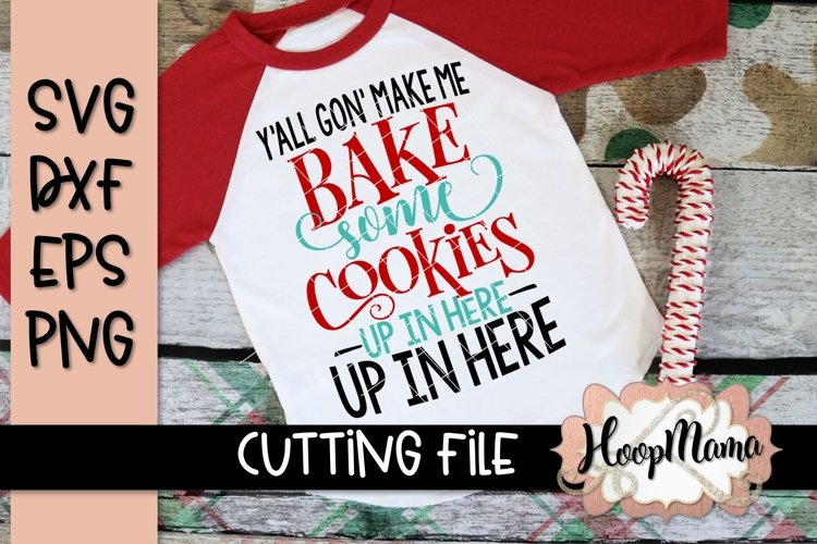 Yall Gon Make Me Bake Some Cookies Up In Here - Christmas