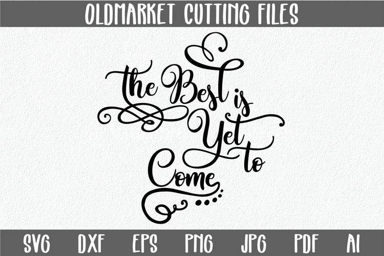 The Best is yet to Come SVG Cut File -SVG-DXF-JPEG-PNG-EPS example image 1