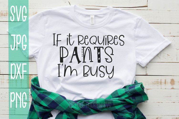 If It Requires Pants I'm Busy, A Sassy SVG example image 1