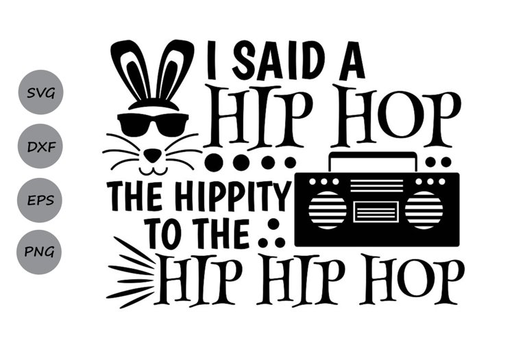 I Said A Hip Hop The Hippity To The Hip Hip Hop Svg. example image 1
