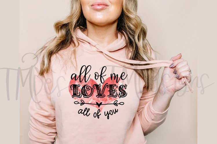 All of Me Loves All of You Sublimation / Printable