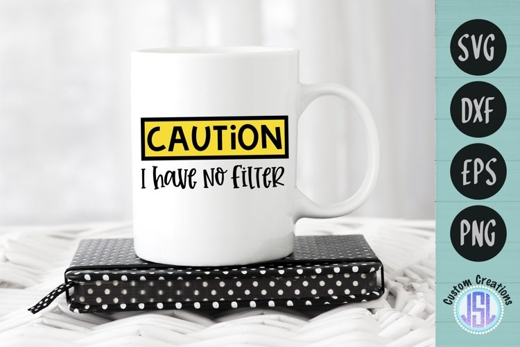 Caution I Have No Filter   Funny Quotes   SVG DXF EPS PNG example image 1