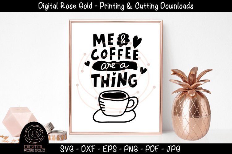 Me And Coffee Are A Thing - Funny Coffee SVG, Morning Drink example image 1