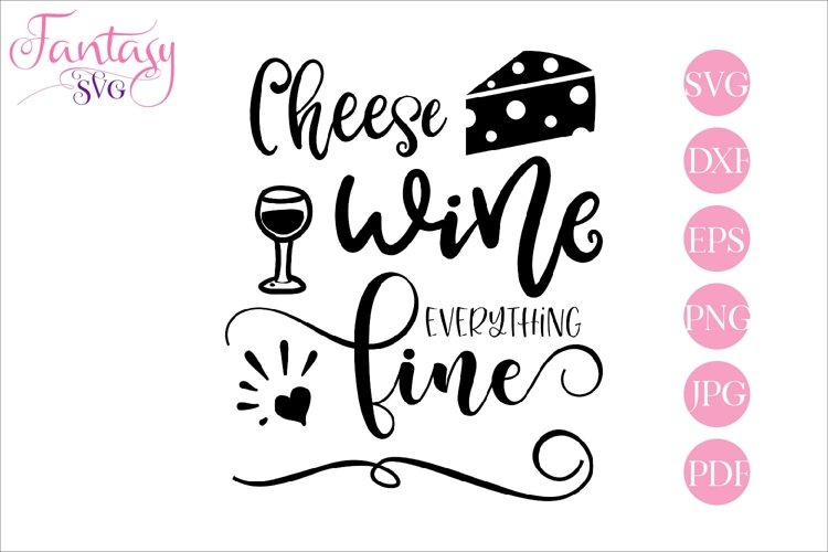 Cheese wine everything fine - svg cut file