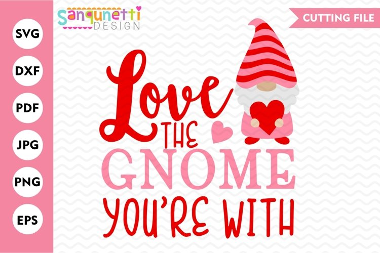 Download Love the Gnome you're with SVG, Valentine gnome cutting ...