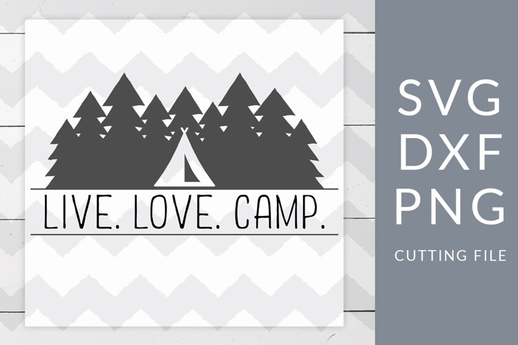 Live Love Camp Camping SVG, DXF, PNG, Cut File