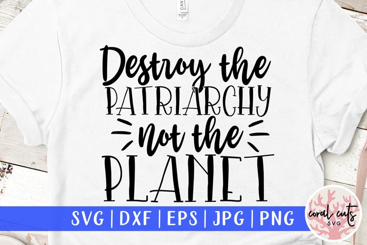 Destroy the Patriarchy not the planet - Women Empowerment example image 1