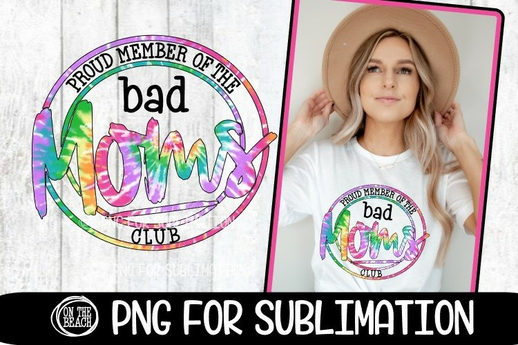 Bad Moms Club -Proud Member- Tye Dye -PNG for Sublimation