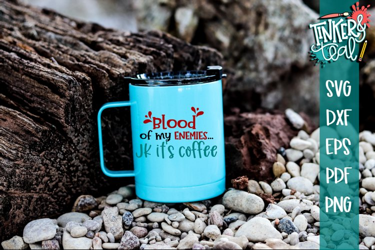 Blood Of My Enemies Funny Coffee SVG example image 1