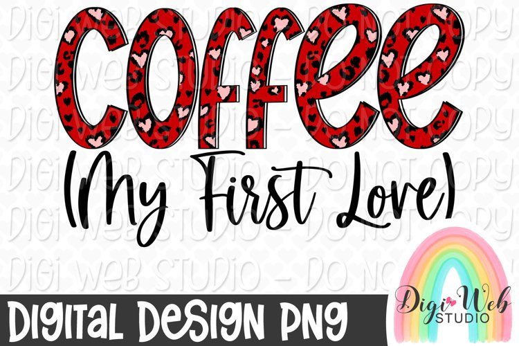 Coffee My First Love Anti Valentine Sublimation Design example image 1