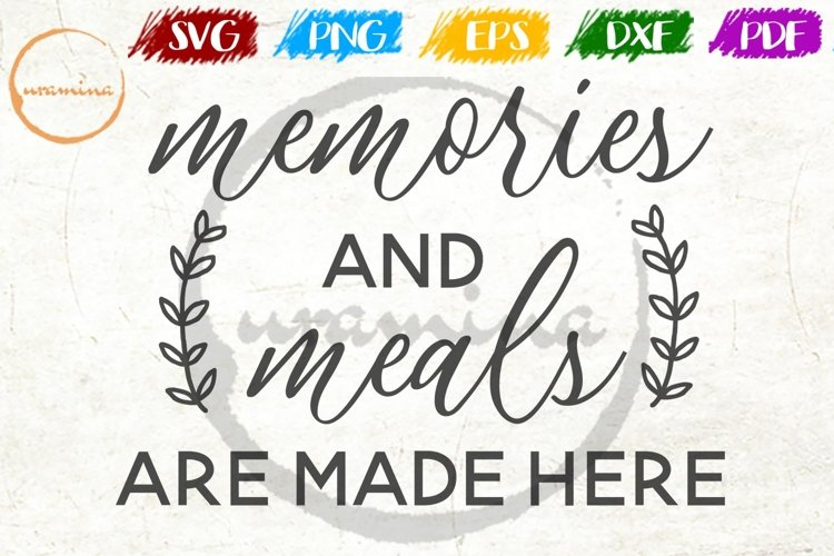 Memories And Meals Are Made Here Kitchen SVG PDF PNG example image 1
