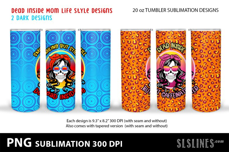 Skinny Tumbler Sublimation - Dead Inside Mom Life Skulls