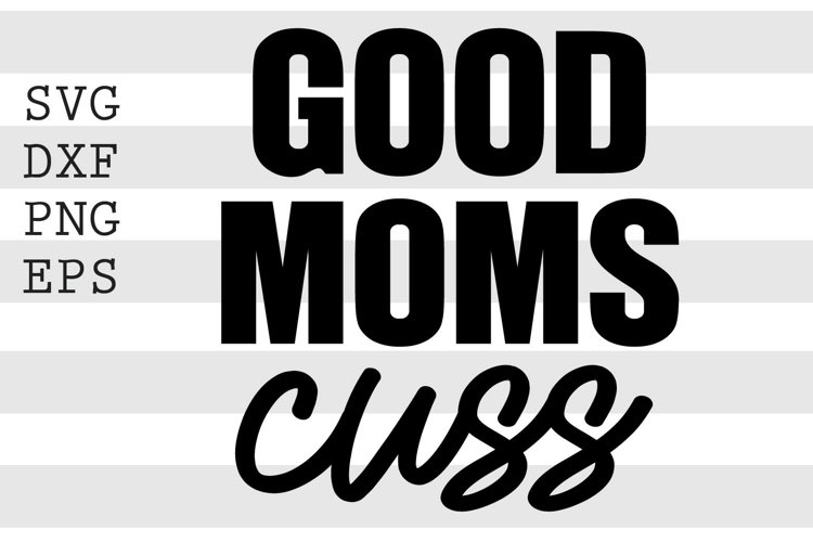 Good moms cuss SVG example image 1