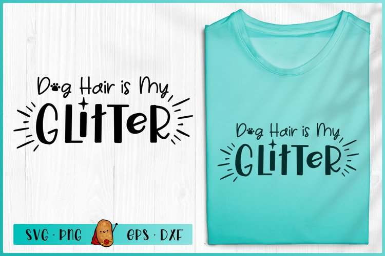 Dog Hair Is My Glitter SVG - Dog SVG - Dog Quotes SVG example image 1