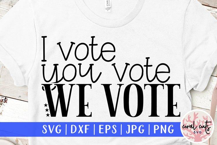 I vote you vote we vote - US Election Quote SVG example image 1