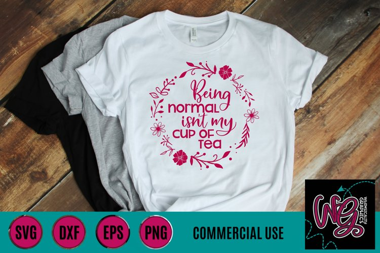 Being Normal Isn't My Cup of Tea SVG, DXF, PNG, EPS Comm example image 1