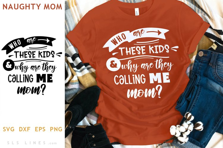 Who are these kids SVG - Naughty Mom Design