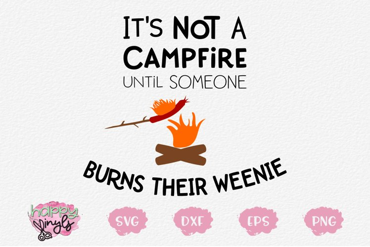 Not A Campfire Until Someone Burns Weenie - A Camping SVG