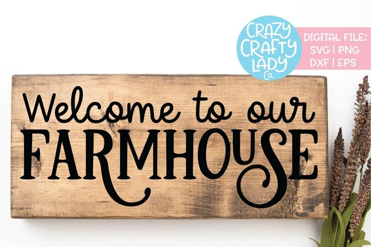 Welcome to Our Farmhouse SVG DXF EPS PNG Cut File