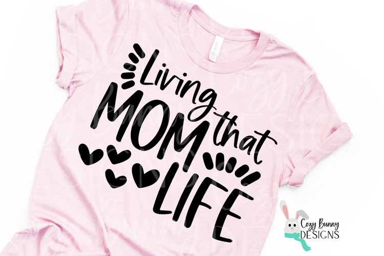 Living that Mom Life SVG - Mothers Day SVG