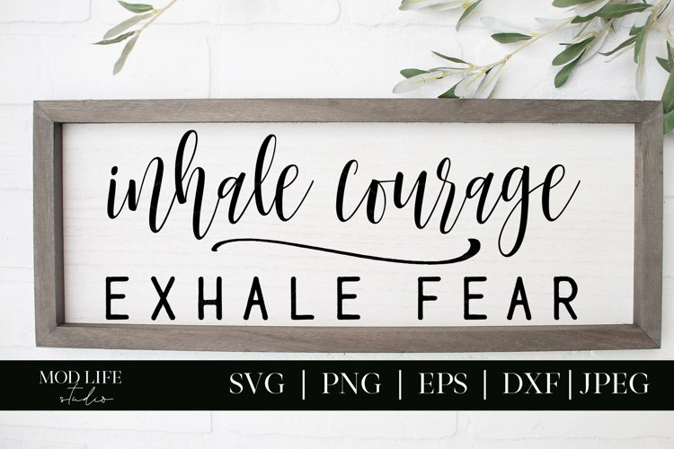Inhale Courage Exhale Fear SVG Cut File - SVG PNG JPEG DXF example image 1