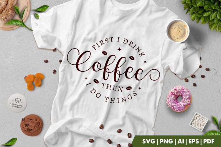 Coffee SVG | First I Drink Coffee Then I Do Things SVG example image 1