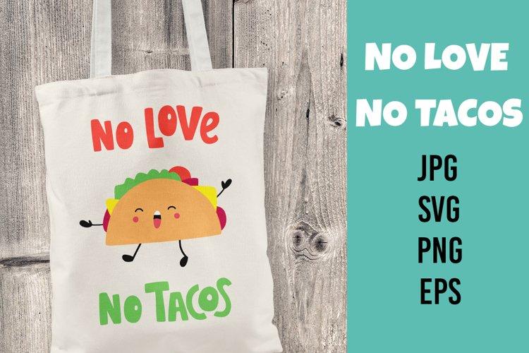 No Love No Tacos. Cute happy funny taco. SVG/PNG/EPS/JPG