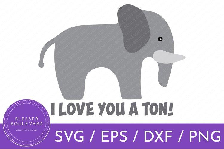 I Love You A Ton SVG   Elephant SVG   Cute Animal Clipart