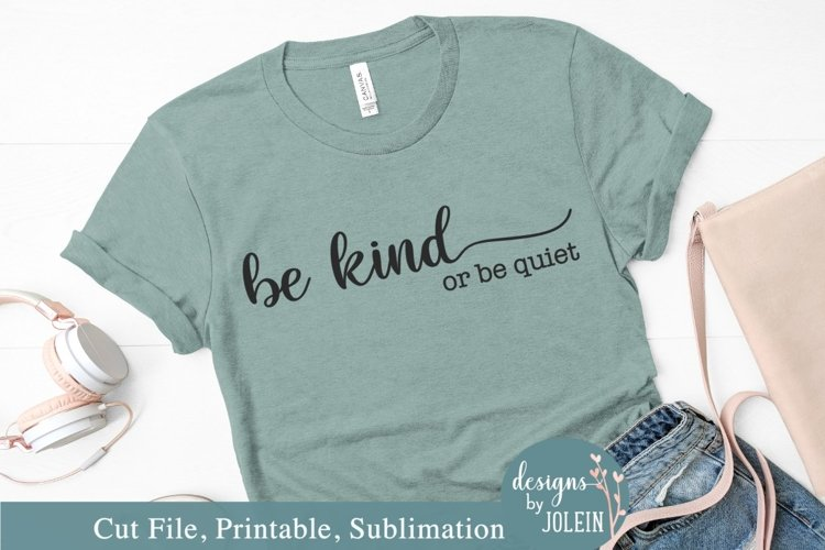 Be kind or be quiet - SVG, Sublimation, Printable example image 1