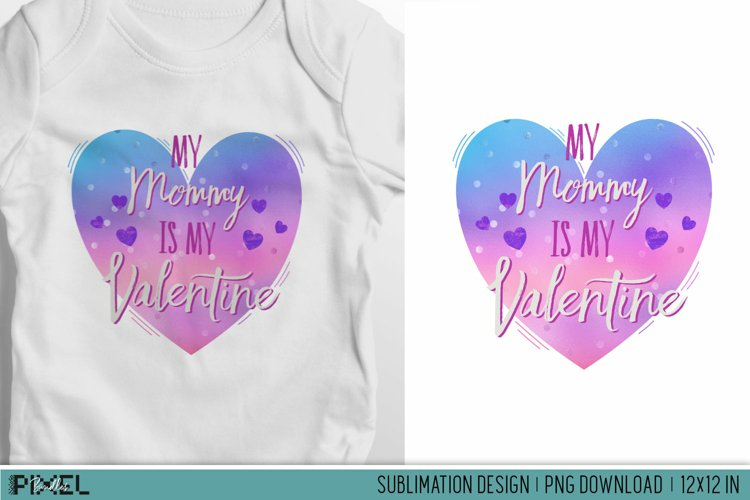 My Mommy Is My Valentine Sublimation Design PNG example image 1