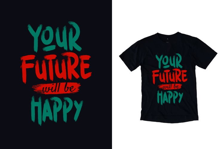 Your future will be happy typography quote t shirt design example image 1