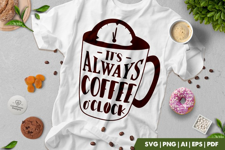 Coffee SVG | Its Always Coffee o'Clock | Coffee Quotes SVG example image 1