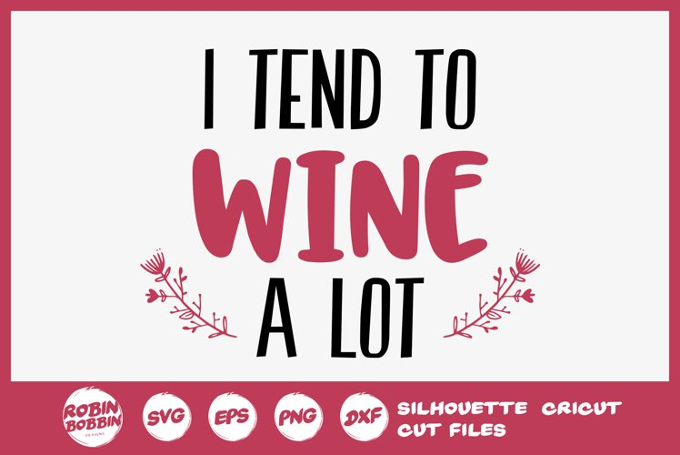 I Tend To Wine a Lot SVG - Wine Lover SVG - Wine Glass SVG example image 1