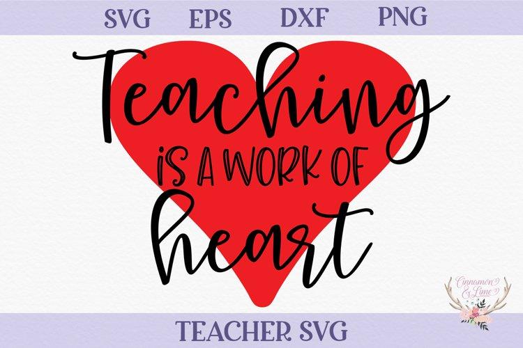 Teacher SVG - Teaching is Work of Heart example image 1