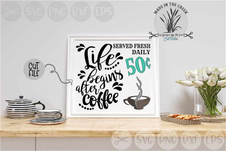 Life Begins After Coffee, Cup, Served Daily, Cut File, SVG example image 1