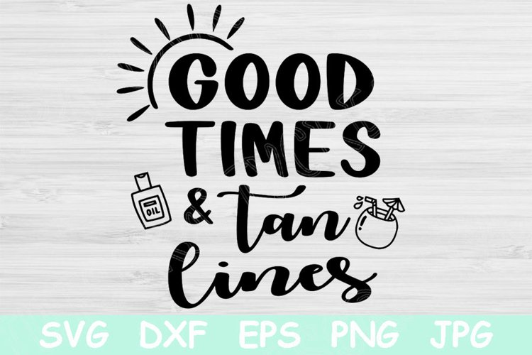 Good Times And Tan Lines Svg, Summer Svg Files for Cricut