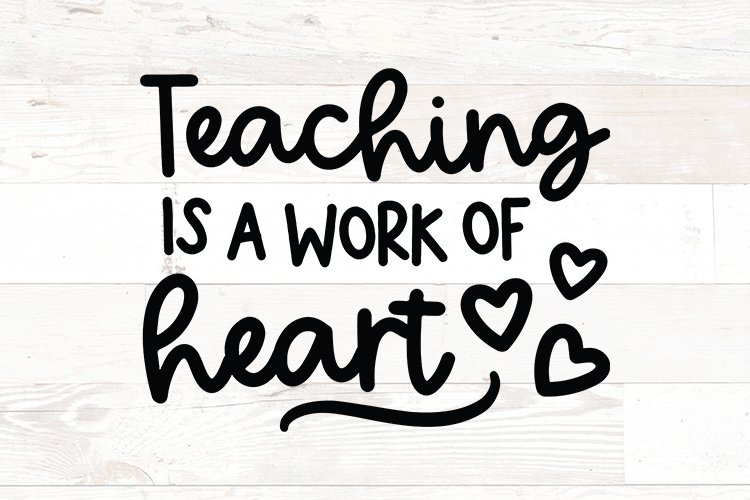 Teaching is a work of heart - Teacher svg png quotes