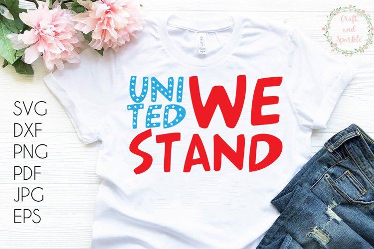 United we stand - 4th of July svg T shirt design