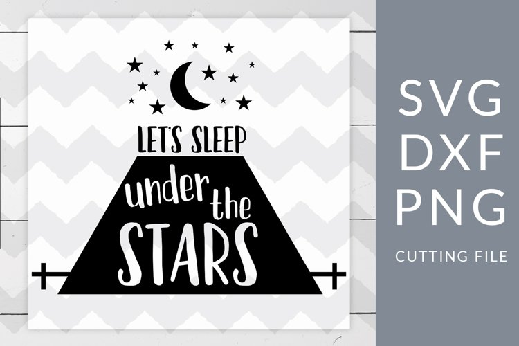 Lets Sleep Under the Stars Camping SVG, DXF, PNG, Cut File