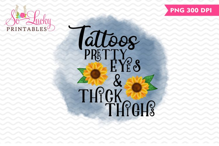Tattoos Pretty Eyes & Thick Thighs printable sublimation des example image 1