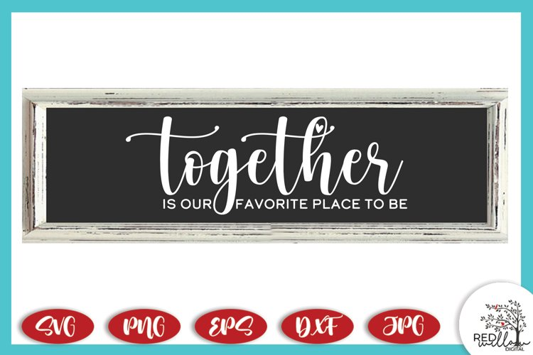 Together Is Our Favorite Place To Be Family Farmhouse Sign