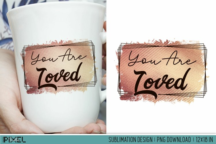 You Are Loved Valentines Love Sublimation Design PNG example image 1