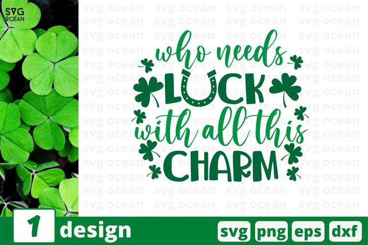 Who Needs Luck With All This Charm SVG Cut File   St Patrick example image 1