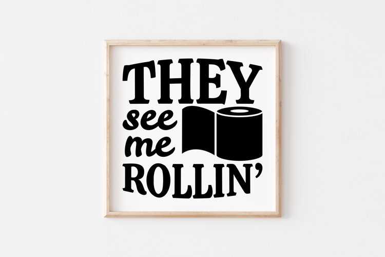 Funny Bathroom Quotes SVG, They See Me Rollin SVG cut files