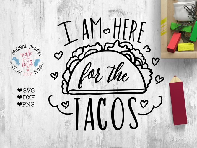I am here for the Tacos Cut File SVG, DXF, PNG example image 1