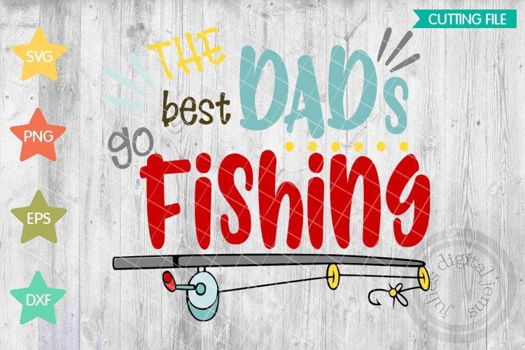 Download Best Daddys Go Fishing Fishing Svg Files For Cricut Love Fishing Svg Daddy Loves To Fish Best Daddy Svg Fishing Daddy Svg Fishing Dad 101789 Svgs Design Bundles