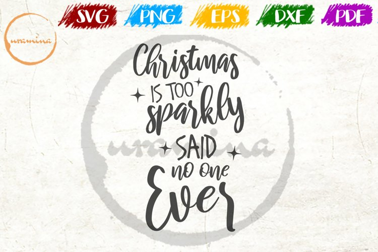 Christmas Is Too Sparkly Said No One Christmas Quote Art example image 1